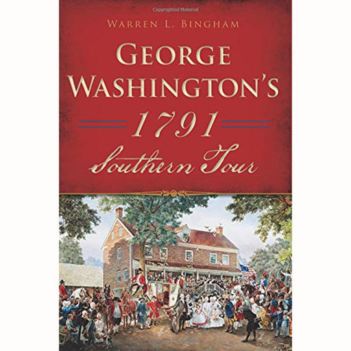 George Washington's 1791 Southern Tour - The Shops at Mount Vernon - The Shops at Mount