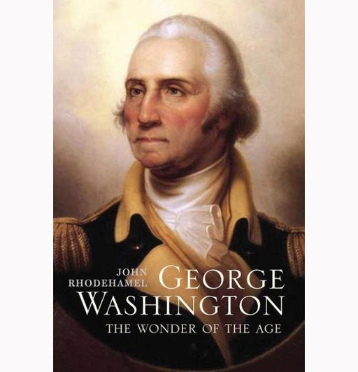 George Washington: The Wonder of the Age - YALE UNIV PRESS - The Shops at Mount Vernon