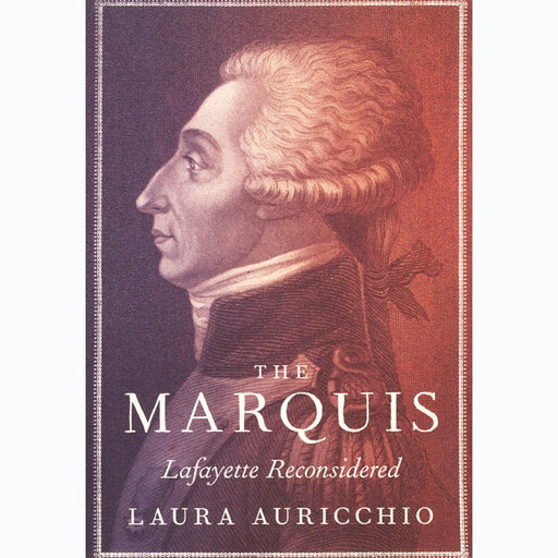 The Marquis: Lafayette Reconsidered - PENGUIN RANDOM HOUSE LLC - The Shops at Mount Vernon