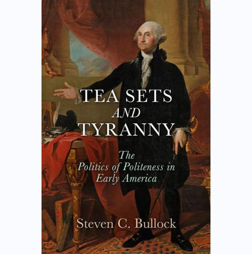 Tea Sets & Tyranny - UNIV.OF PENNSYLVANIA PRES - The Shops at Mount Vernon