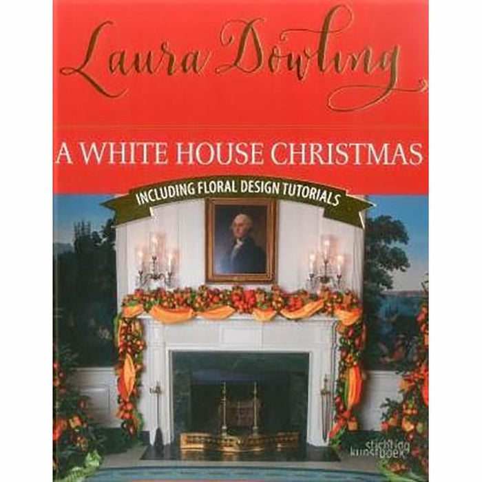A White House Christmas: Including Floral Design Tutorials - NATIONAL BOOK NETWORK,INC - The Shops at Mount Vernon