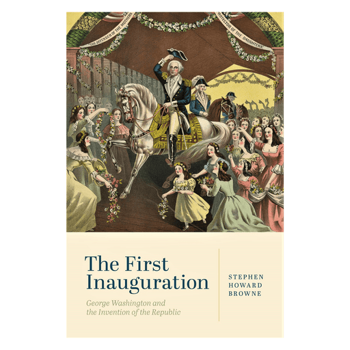 The First Inauguration - Penn State University Press - The Shops at Mount Vernon
