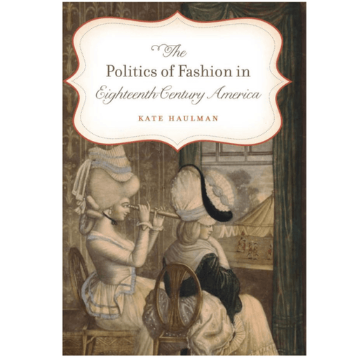 The Politics of Fashion in Eighteenth-Century America - UNIV NORTH CAROLINA PRESS - The Shops at Mount Vernon