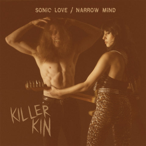 "Killer Kin - ""Sonic Love"" b/w ""Narrow Mind"" 7"" - PRESALE"