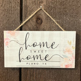 """HOME SWEET PLANO TX"" PETITE WOOD HANGING SIGN"