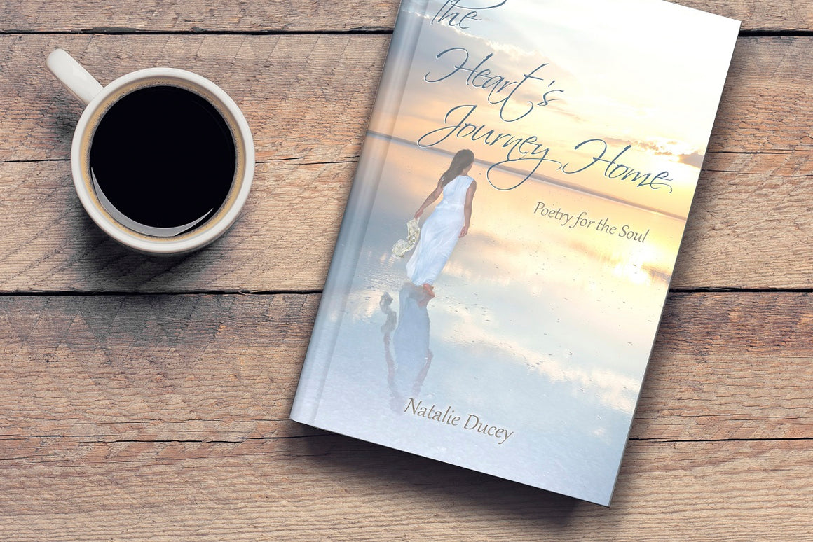 The Heart's Journey Home - A collection of poems that capture the essence of the fragility and the resiliency of our hearts – the brilliant beauty of life's journey.