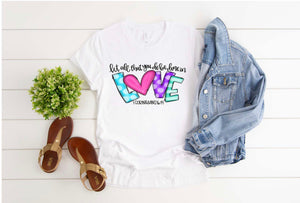Let all you do be done in love tee