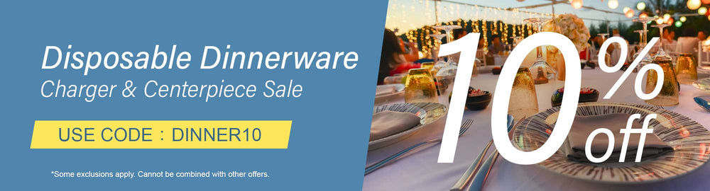10% Off Disposable Dinnerware | Charger & Centerpiece