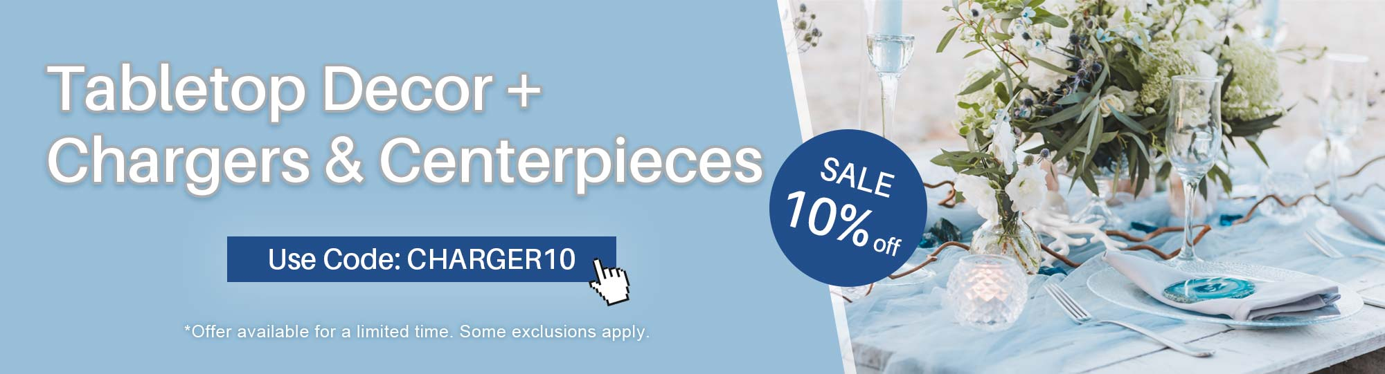 10% off Table Top Decor | Charger & Centerpiece