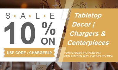 10% Off Chargers & Centerpieces, Tabletop Decor categories