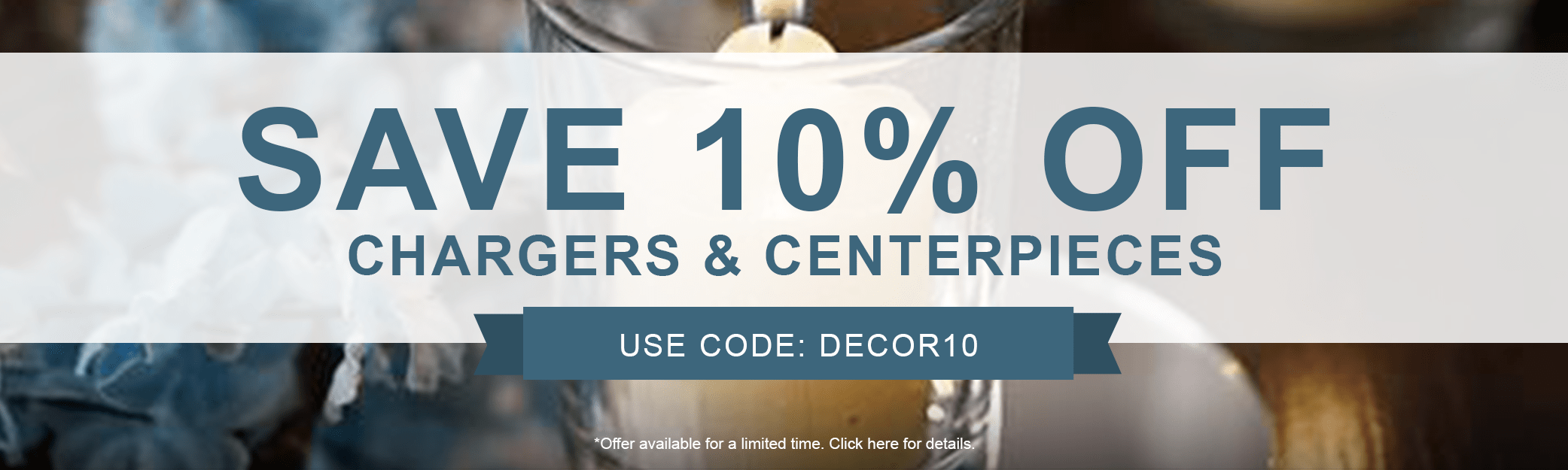 10% off Charger Plates & Centerpieces