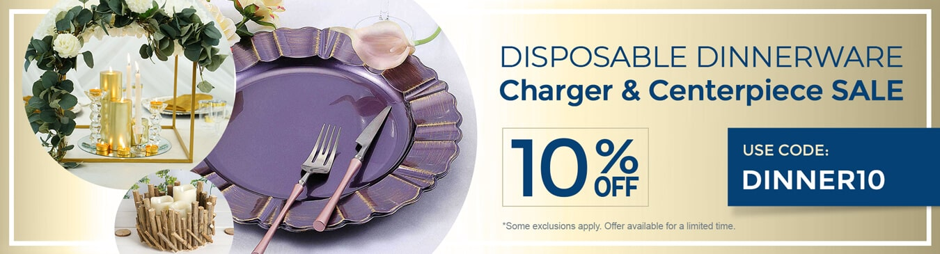 10 Percent Off Disposable Dinnerware & Charger & Centerpiece