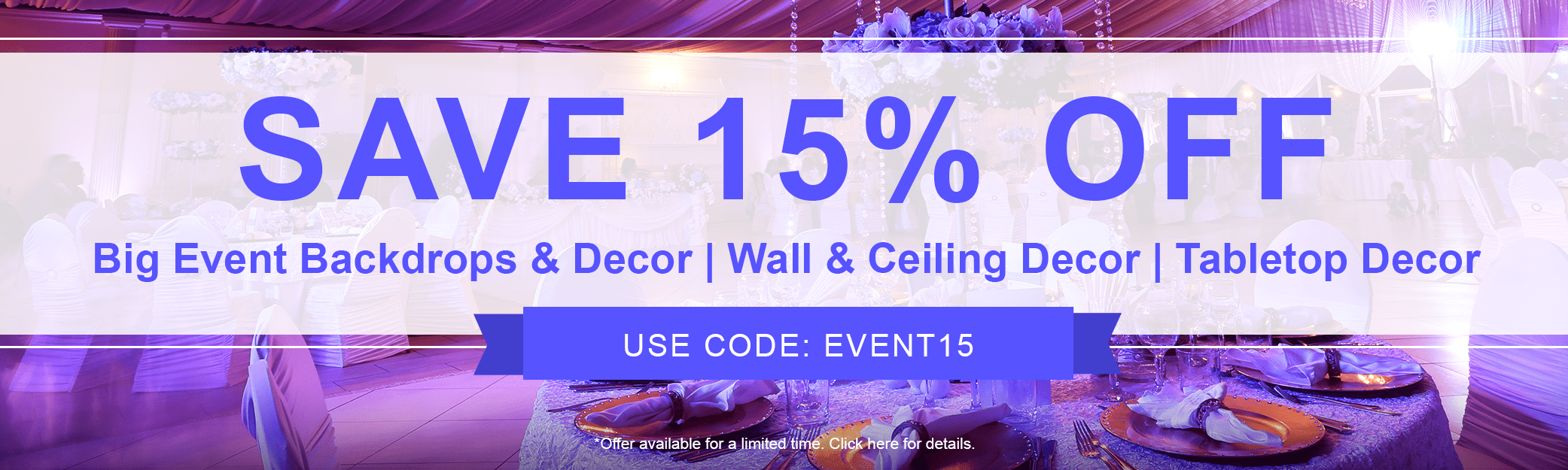 15% Off Big Event Backdrops & Decor, Wall & Celing Decor, Table Top Decor