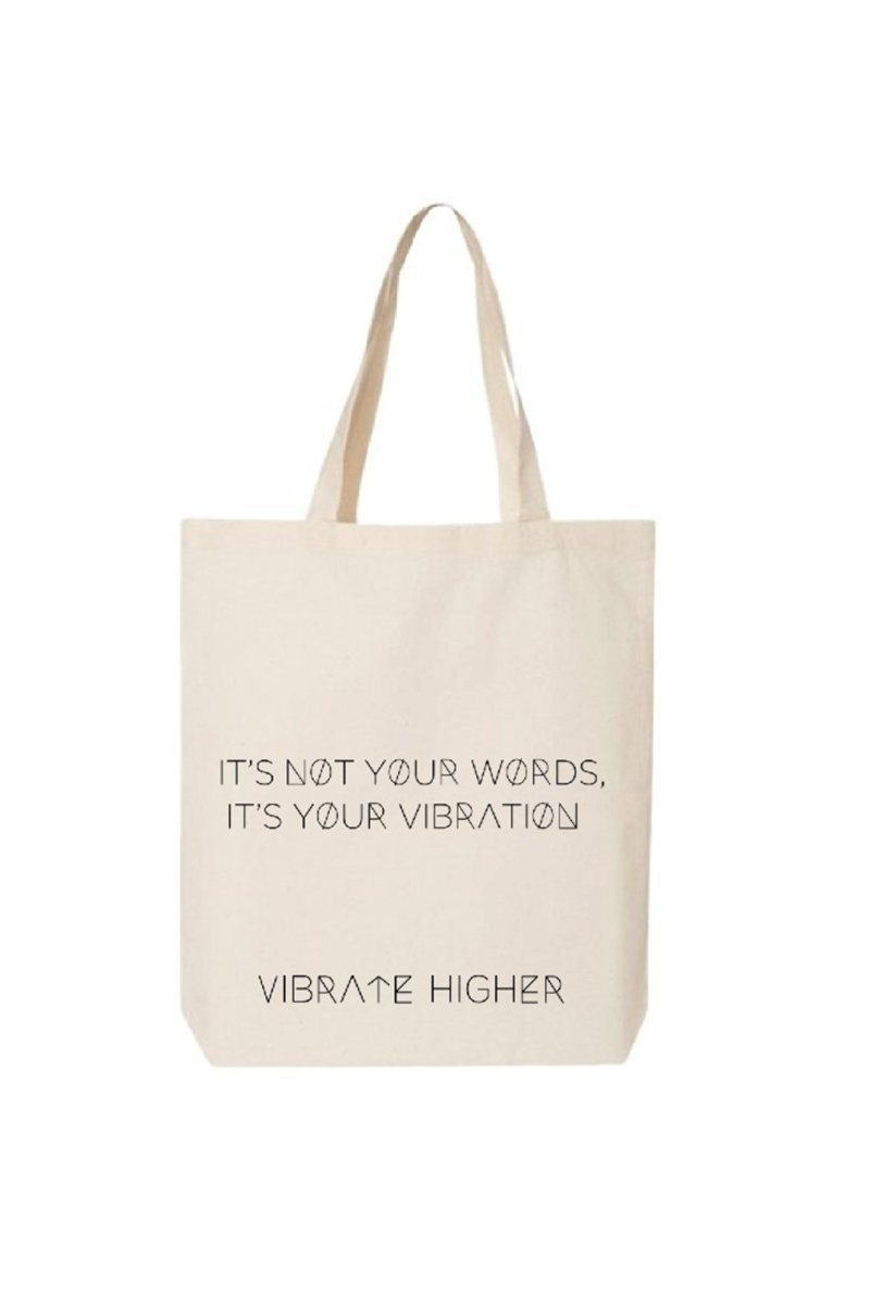 It's Not Your Words, It's Your Vibration Tote - Vibrate Higher