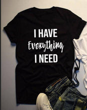 I Have Everything I Need- I AM Everything - Couples T-shirts