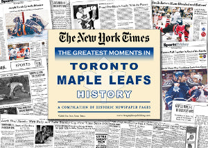 Toronto Maple Leafs Hockey Greatest Moments in History New York Times Historic Newspaper Compilation PSM-Powers Sports Memorabilia