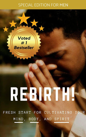 Rebirth! A Men's Guide to a Fresh Start in your Mind, Body, and Spirit