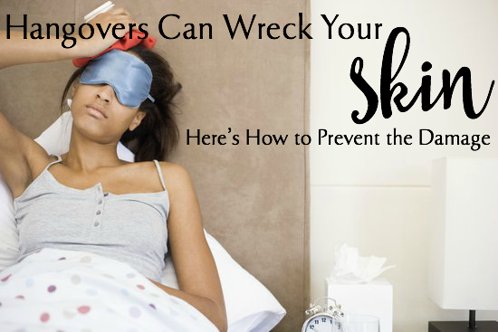 Hangovers Can Wreck Your Skin... Here's How To Prevent The Damage