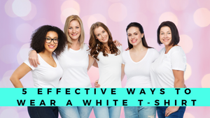 5 Effective Ways To Wear A White T-Shirt