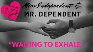 "Miss Independent and Mr. Dependent: ""Waiting To Exhale"""