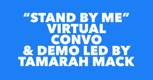 """Stand By Me"" Virtual Convo & Demo Led By Tamarah Mack"