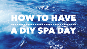 How To Have A DIY Spa Day