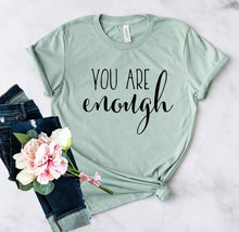Load image into Gallery viewer, You Are Enough Shirt