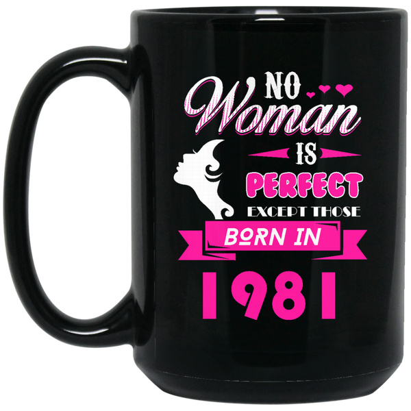 1981 Woman Mug No Woman Perfect Except Those In 1981 Coffee Mug Tea Mug
