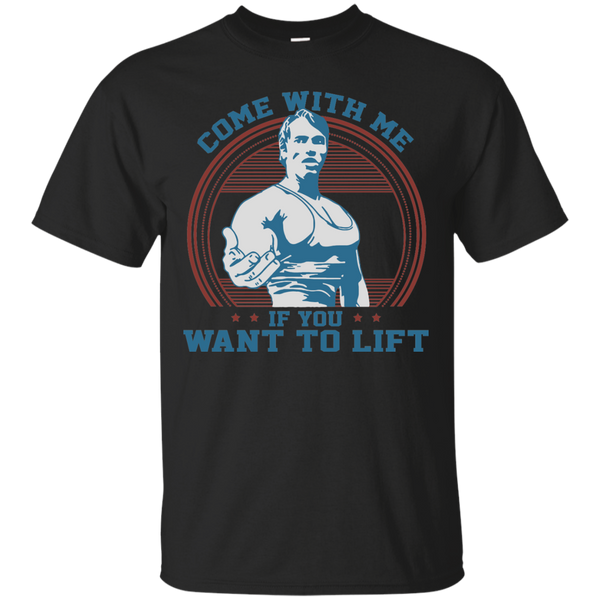 Arnold schwarzenegger T-shirts Come With Me If You Want To Lift Shirts  Hoodies Sweatshirts
