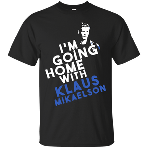 Vampire Diaries T-shirts I'm Going Home With Klaus Mikaelson Shirts Hoodies Sweatshirts