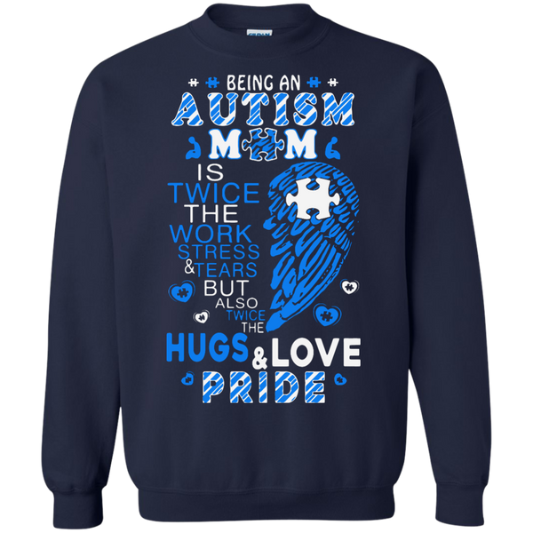 Autism Awareness T-shirts Being An Autism Mom Is Twice Work Stress Tears Hugs Love Pride Shirts Hoodies Sweatshirts