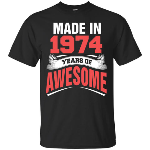 1974 Shirts Made In 1974 Year Of Awesome T-shirts Hoodies Sweatshirts
