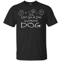 Dog Shirts Can't Go A Day Without Dog T shirts Hoodies Sweatshirts