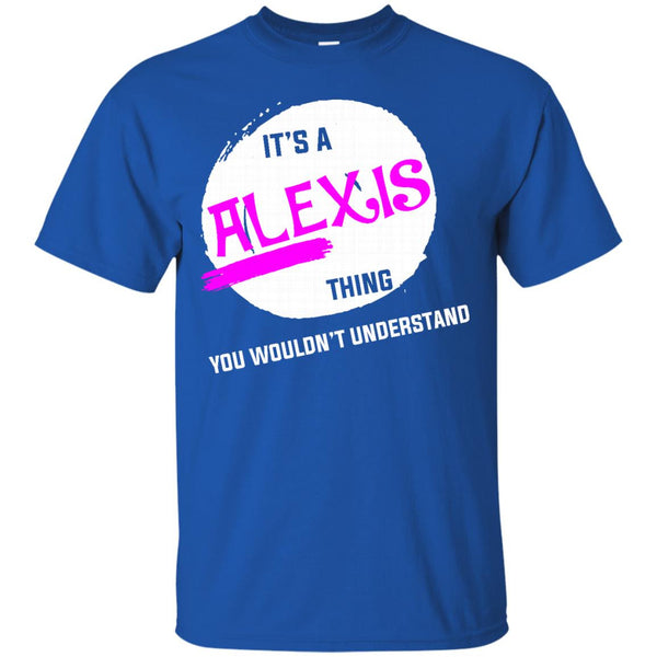 Alexis Shirts It's A Alexis thing T-shirts Hoodies Sweatshirts