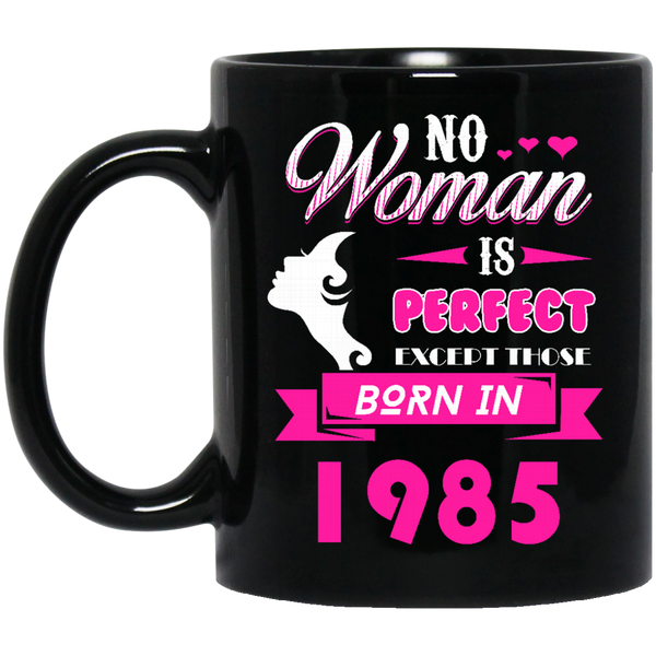 1985 Woman Mug No Woman Is Perfect Except Those in 1985 Coffee Mug Tea Mug