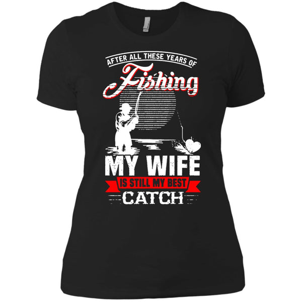 Family T-shirts Fishing My Wife Is Still My Best Catch Shirts Hoodies Sweatshirts