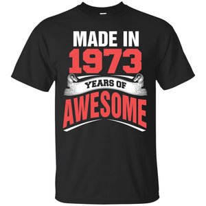 1973 Shirts Made In 1973 Year Of Awesome T-shirts Hoodies Sweatshirts