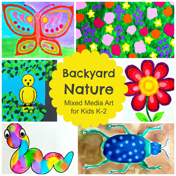 Backyard Nature: Mixed Media Art for Kids K-2