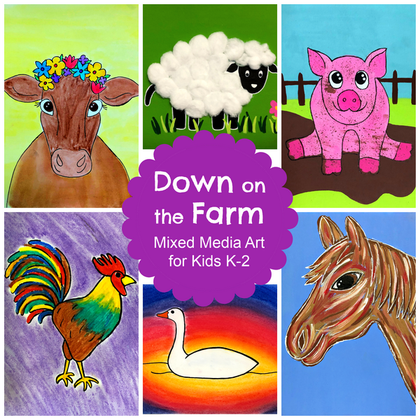 Down on the Farm: Mixed Media Art for Kids K-2