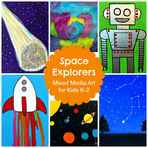 Space Explorers: Mixed Media Art for Kids K-2