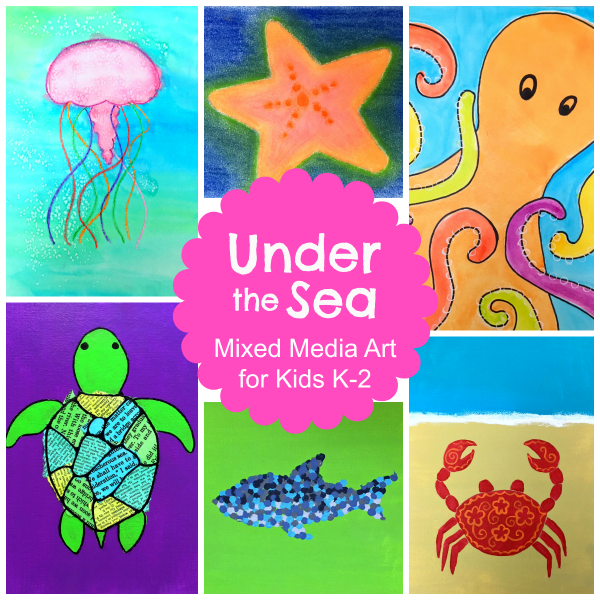 Under the Sea: Mixed Media Art for Kids K-2