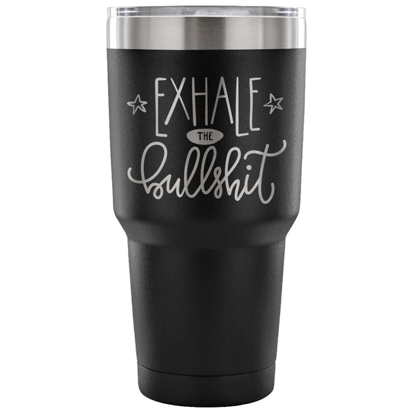 Exhale the Bullsh*t 30 oz Tumbler - Travel Cup, Coffee Mug