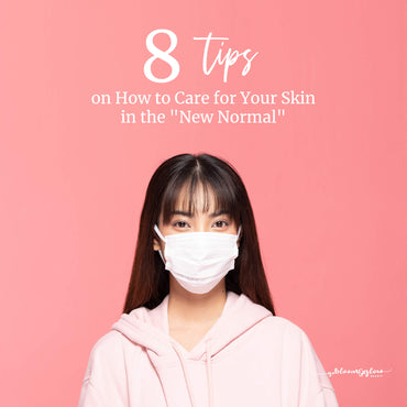 "8 Tips on How to Care for Your Skin in the ""New Normal"""