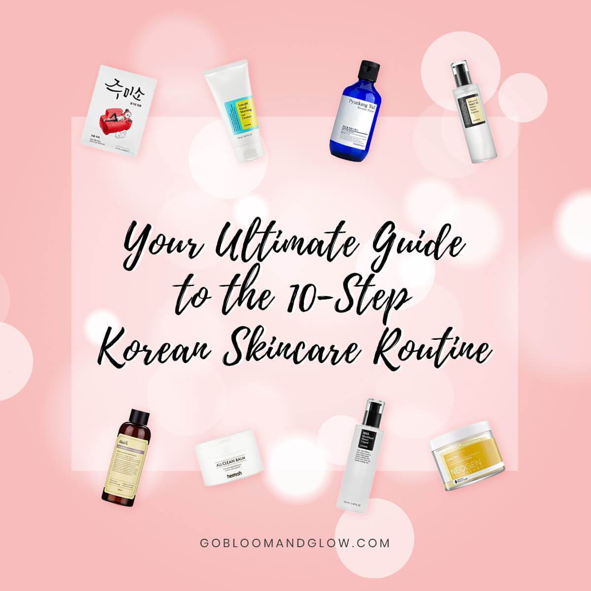 your ultimate guide to the 10-step korean skincare routine