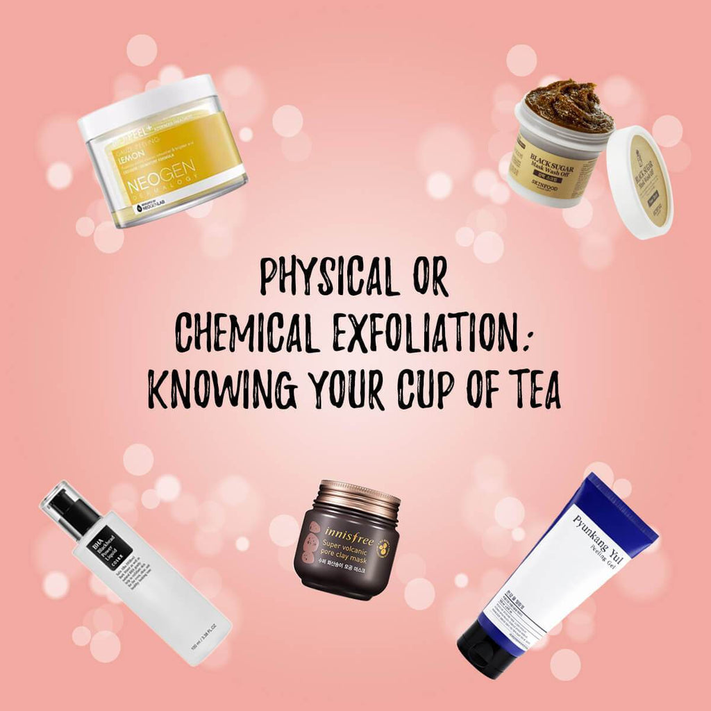 Physical or Chemical Exfoliation: Knowing Your Cup of Tea