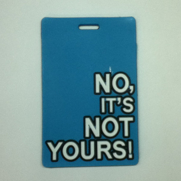 L00358 - No It's Not Yours Luggage Tag