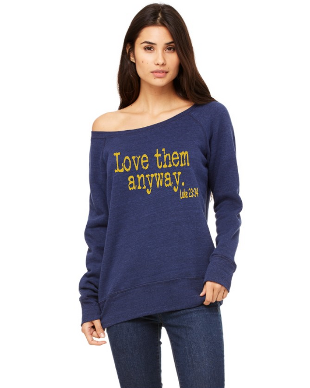 LOVE THEM ANYWAY WIDE NECK SWEATSHIRT