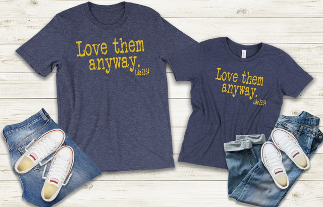 LOVE THEM ANYWAY TEE