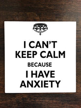 I Can't Keep Calm I Have Anxiety One Piece Premium Ceramic Tile Coaster 4.25