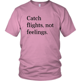 Catch Flights Not Feelings Shirt Unisex Hoodie
